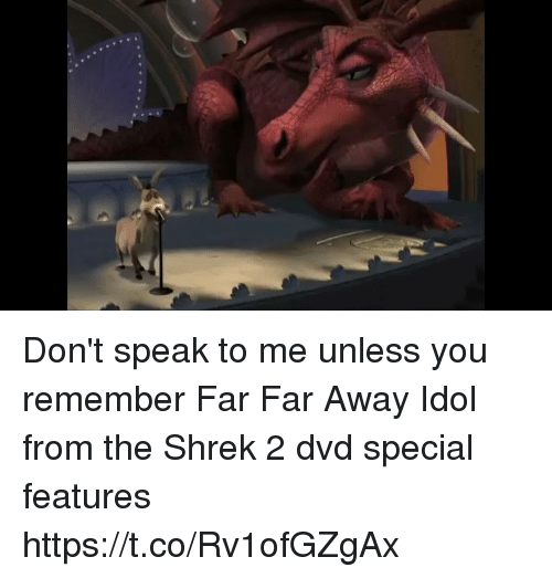 Shrekli: Don't speak to me unless you remember Far Far Away Idol from the Shrek 2 dvd special features https://t.co/Rv1ofGZgAx