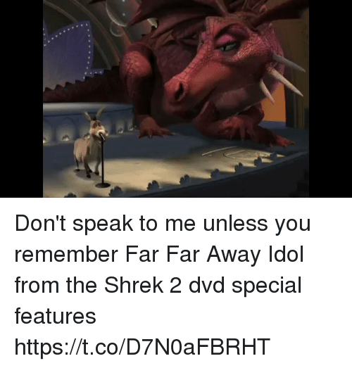 Shrekli: Don't speak to me unless you remember Far Far Away Idol from the Shrek 2 dvd special features https://t.co/D7N0aFBRHT
