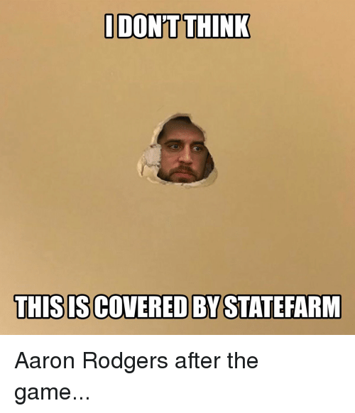 Rodgering: DON'T THINK  THIS ISCOVERED BY STATEFARM Aaron Rodgers after the game...