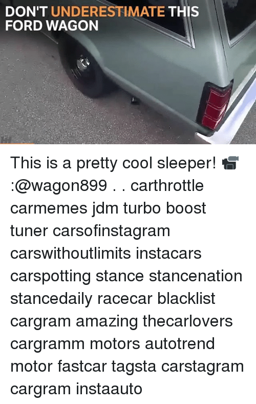 Memes, Boost, and Cool: DON'T UNDERESTIMATE THIS  FORD WAGON This is a pretty cool sleeper! 📹:@wagon899 . . carthrottle carmemes jdm turbo boost tuner carsofinstagram carswithoutlimits instacars carspotting stance stancenation stancedaily racecar blacklist cargram amazing thecarlovers cargramm motors autotrend motor fastcar tagsta carstagram cargram instaauto