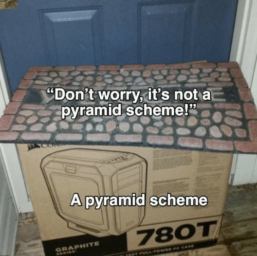 """Graphite, Pyramid, and Scheme: """"Don't worry it's not a  pyramid scheme!2  A pyramid scheme  780T  GRAPHITE"""
