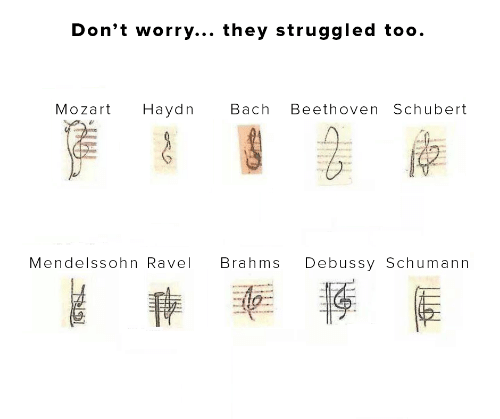 Dont Worry: Don't worry... they struggled too.  Mozart  Наydn  Bach  Beethoven Schubert  Debussy Schumann  Mendelssohn Ravel  Brahms
