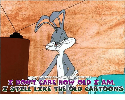 Old Cartoons: DOONAT CARE HOW OLD IAM  d S STE LL LIKE THE OLD CARTOONS