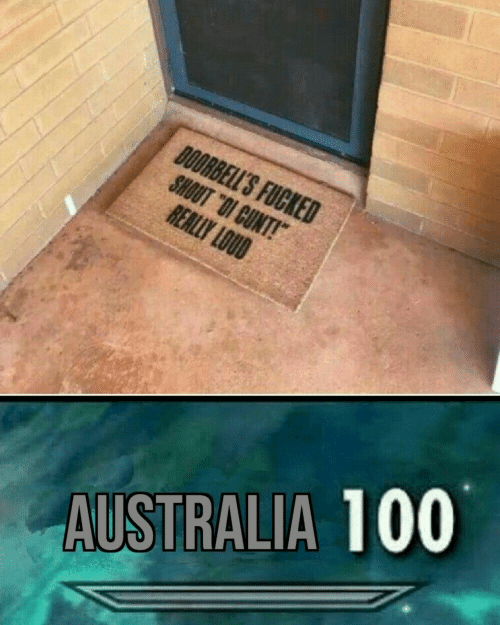 """Australia, Cunt, and Shout: DOORBELL'S FUCKED  SHOUT """"OI CUNT!  REALLY LOUD  AUSTRALIA 100"""