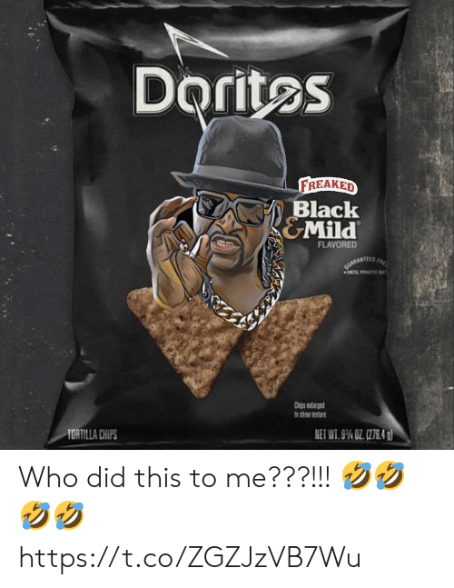 Memes, Black, and Mild: Doritos  FREAKED  Black  &Mild  FLAVORED  CUARANTIED FRK  UNT PRINTED DAY  Dhips entrged  o shom texture  NET WT. 9% OZ (276.4 g)  TORTILLA CHIPS Who did this to me???!!! 🤣🤣🤣🤣 https://t.co/ZGZJzVB7Wu