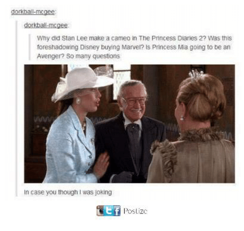 Disney, Memes, and Stan: dorkball-mcgee  Why did Stan Lee make a cameo in The Princess Diaries 2? Was this  foreshadowing Disney buying Marvel? Is Princess Mia going to be an  Avenger? So many questions  In case you though I was joking  Poslizc