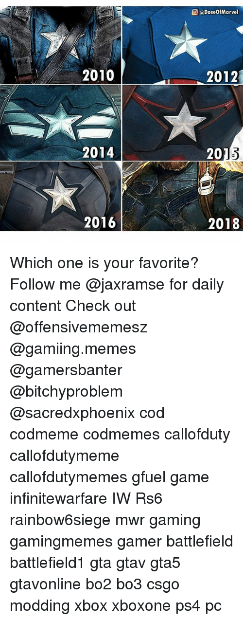 Memes, Ps4, and Xbox: @) @DoseOfMarvel  2010  2012  2014  201  2016  2018 Which one is your favorite? Follow me @jaxramse for daily content Check out @offensivememesz @gamiing.memes @gamersbanter @bitchyproblem @sacredxphoenix cod codmeme codmemes callofduty callofdutymeme callofdutymemes gfuel game infinitewarfare IW Rs6 rainbow6siege mwr gaming gamingmemes gamer battlefield battlefield1 gta gtav gta5 gtavonline bo2 bo3 csgo modding xbox xboxone ps4 pc