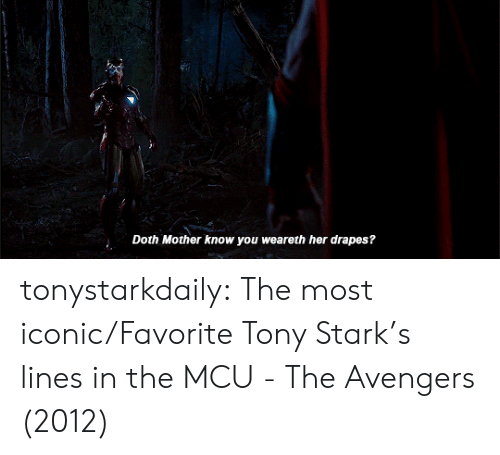 Target, Tumblr, and Avengers: Doth Mother know you weareth her drapes? tonystarkdaily:  The most iconic/Favorite Tony Stark's lines in the MCU - The Avengers (2012)
