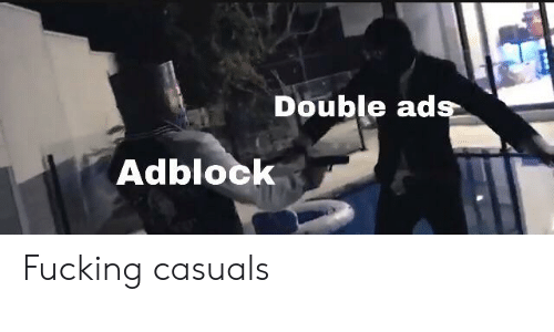 Fucking Casuals: Double ads  Adblock Fucking casuals