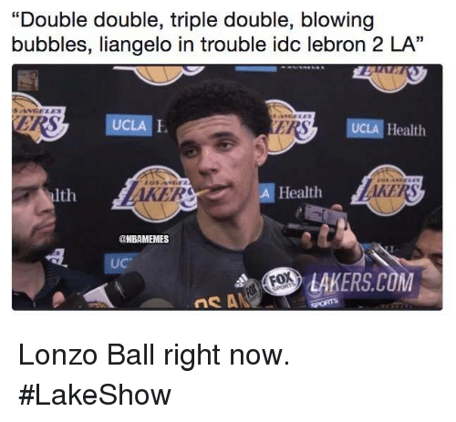 """Los Angeles Lakers, Nba, and Lebron: """"Double double, triple double, blowing  bubbles, liangelo in trouble idc lebron 2 LA""""  SANGELES  UCLA E  ERS  UCLA Health  alth  AKER  A Health  @NBAMEMES  UC  LAKERS.COM Lonzo Ball right now. #LakeShow"""