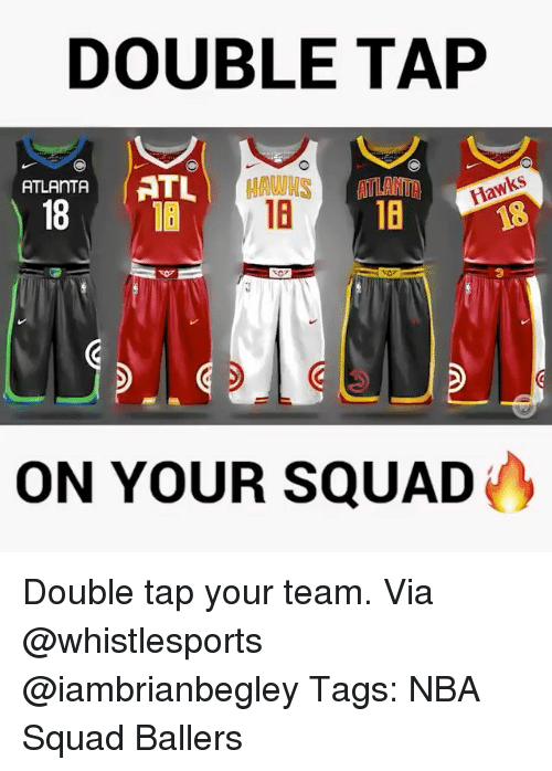 Memes, Nba, and Squad: DOUBLE TAP  ATLANTA  18  16  Hawks  ON YOUR SQUAD Double tap your team. Via @whistlesports @iambrianbegley Tags: NBA Squad Ballers