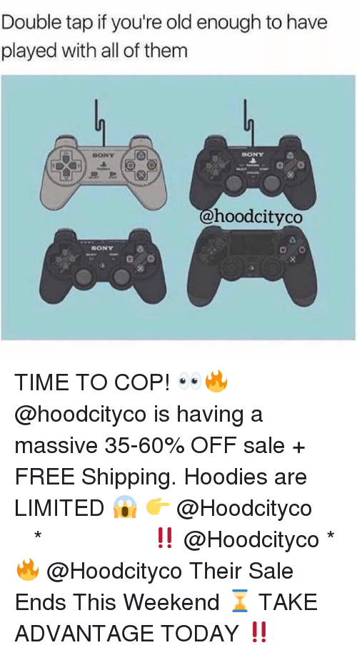 Memes, Sony, and Free: Double tap if you're old enough to have  played with all of them  SONY  SONY  르르  hoodcityco  SONY TIME TO COP! 👀🔥 @hoodcityco is having a massive 35-60% OFF sale + FREE Shipping. Hoodies are LIMITED 😱 👉 @Hoodcityco ⠀⠀⠀⠀⠀⠀⠀⠀⠀⠀⠀⠀⠀ ⠀ ⠀⠀ * ‼️ @Hoodcityco * 🔥 @Hoodcityco Their Sale Ends This Weekend ⌛️ TAKE ADVANTAGE TODAY ‼️