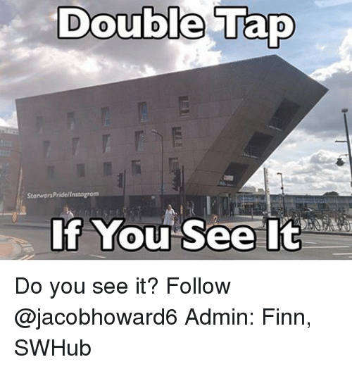 Do You See It: Double Tap  StarwarsPridelinstogrom  If You See It Do you see it? Follow @jacobhoward6 Admin: Finn, SWHub