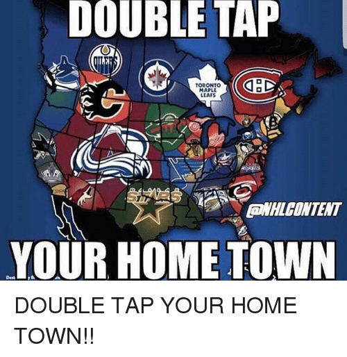 Memes, Home, and Toronto: DOUBLE  TAP  TORONTO  MAPL  LEAFS  ONHLCONTENT  YOUR HOME TOWN DOUBLE TAP YOUR HOME TOWN!!