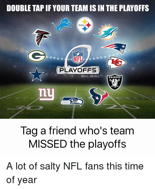 Memes, Raiders, and Steelers: DOUBLE TAPIF YOUR TEAM IS IN THE PLAYOFFS  AM  Steelers  PLAYOFFS  NFL MEMES  RAIDERS  Tag a friend who's team  MISSED the playoffs A lot of salty NFL fans this time of year