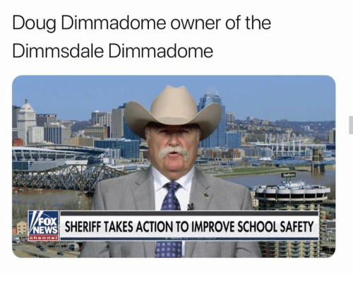 Doug, School, and Fox: Doug Dimmadome owner of the  Dimmsdale Dimmadome  FOX  EWS  SHERIFF TAKES ACTION TO IMPROVE SCHOOL SAFETY