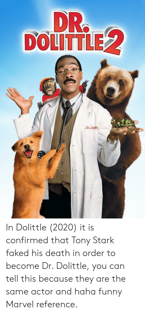 Funny Marvel: DR  DOLITTLE In Dolittle (2020) it is confirmed that Tony Stark faked his death in order to become Dr. Dolittle, you can tell this because they are the same actor and haha funny Marvel reference.