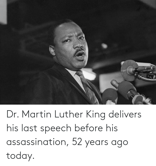 Martin Luther King: Dr. Martin Luther King delivers his last speech before his assassination, 52 years ago today.