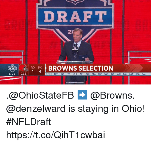 Memes, Browns, and Live: DRAFT  2  BROWNS SELECTION  DRAFT  LIVE CLE  NEXT DEN IND TB CHI SF OAK MIA BUF WAS GB ARI BAL LAC SEA DAL .@OhioStateFB ➡ @Browns.  @denzelward is staying in Ohio! #NFLDraft https://t.co/QihT1cwbai