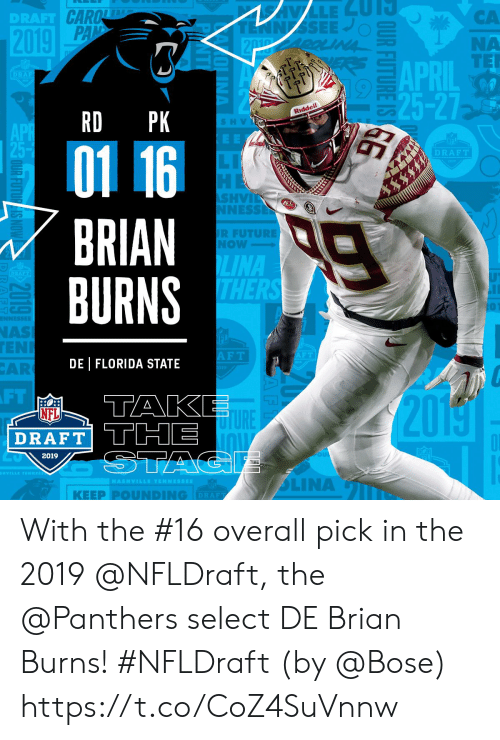 Future, Memes, and Nas: DRAFT  CA  NA  APDIL TE  25-27  RD PK  Riddell  S H V  01 16  DRAFT  SHVİ  NESS  BRIAN  BURNS  R FUTURE  NOW  LINA  NAS  EN  AR  F T  DE | FLORIDA STATE  FT  TAK  20  NFL  TURE  DRAFT THE  2019  | KEEP PⓞUNDING  DRAF With the #16 overall pick in the 2019 @NFLDraft, the @Panthers select DE Brian Burns! #NFLDraft (by @Bose) https://t.co/CoZ4SuVnnw