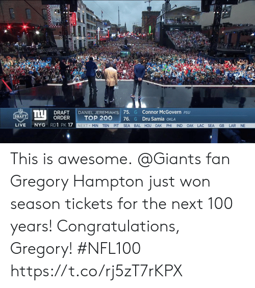 Memes, Congratulations, and Giants: DRAFT I DANIEL JEREMIAH'S 75. G Connor McGovern PSU  ORDER  DRAFT  TOP 200 76. G Dru Samia oKLA  LIVE NYG RD1 PK 17  NEXT MIN TEN PIT SEA BAL HOU OAK PHI IND OAK LAC SEA GB LAR NE This is awesome.  @Giants fan Gregory Hampton just won season tickets for the next 100 years!  Congratulations, Gregory! #NFL100 https://t.co/rj5zT7rKPX