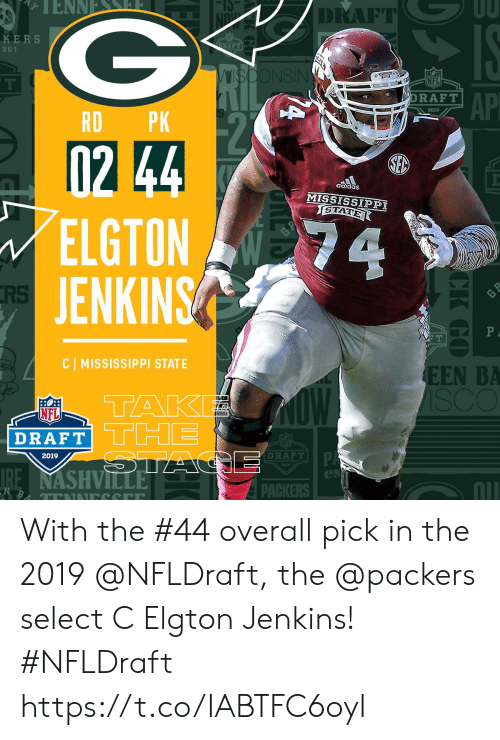 NFL draft: DRAFT  KERS  9 61  NS  NFL  AP  DRAFT  2019  RD PK  102  ELGTON  JENKINS  adidas  MISSISSIPPI  GTATE  RS  C MISSISSIPPI STATE  EEN BA  TAK  NFL  DRAFT  DRAFT!  2019  es  nll  PACKERS With the #44 overall pick in the 2019 @NFLDraft, the @packers select C Elgton Jenkins! #NFLDraft https://t.co/IABTFC6oyI