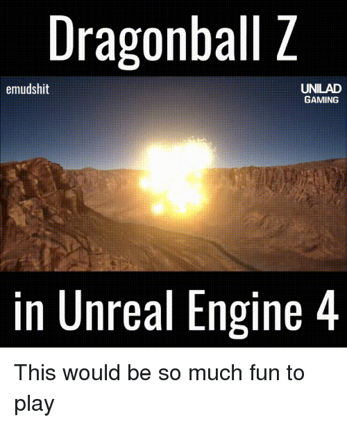 Dragonball: Dragonball Z  emudshit  UNILAD  GAMING  in Unreal Engine 4 This would be so much fun to play