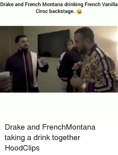 Draking: Drake and French Montana drinking French Vanilla  Ciroc backstage. Drake and FrenchMontana taking a drink together HoodClips