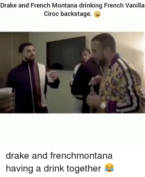 Draking: Drake and French Montana drinking French Vanilla  Ciroc backstage. drake and frenchmontana having a drink together 😂