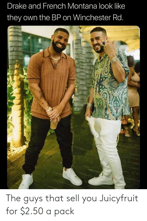 French Montana: Drake and French Montana look like  they own the BP on Winchester Rd. The guys that sell you Juicyfruit for $2.50 a pack