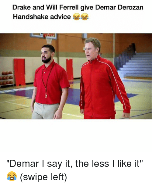 "Advice, DeMar DeRozan, and Drake: Drake and Will Ferrell give Demar Derozan  Handshake advice ""Demar I say it, the less I like it"" 😂 (swipe left)"