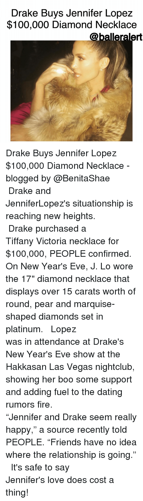"""j lo: Drake Buys Jennifer Lopez  $100,000 Diamond Necklace  @balleralert Drake Buys Jennifer Lopez $100,000 Diamond Necklace -blogged by @BenitaShae ⠀⠀⠀⠀⠀⠀⠀⠀⠀ ⠀⠀⠀⠀⠀⠀⠀⠀⠀ Drake and JenniferLopez's situationship is reaching new heights. ⠀⠀⠀⠀⠀⠀⠀⠀⠀ ⠀⠀⠀⠀⠀⠀⠀⠀⠀ Drake purchased a Tiffany Victoria necklace for $100,000, PEOPLE confirmed. On New Year's Eve, J. Lo wore the 17"""" diamond necklace that displays over 15 carats worth of round, pear and marquise-shaped diamonds set in platinum. ⠀⠀⠀⠀⠀⠀⠀⠀⠀ ⠀⠀⠀⠀⠀⠀⠀⠀⠀ Lopez was in attendance at Drake's New Year's Eve show at the Hakkasan Las Vegas nightclub, showing her boo some support and adding fuel to the dating rumors fire. ⠀⠀⠀⠀⠀⠀⠀⠀⠀ ⠀⠀⠀⠀⠀⠀⠀⠀⠀ """"Jennifer and Drake seem really happy,"""" a source recently told PEOPLE. """"Friends have no idea where the relationship is going."""" ⠀⠀⠀⠀⠀⠀⠀⠀⠀ ⠀⠀⠀⠀⠀⠀⠀⠀⠀ It's safe to say Jennifer's love does cost a thing!"""