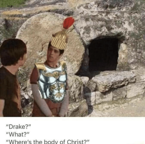 """Drake, What, and Body: """"Drake?""""n  """"What?""""  """"Where's the body of Christ?"""""""