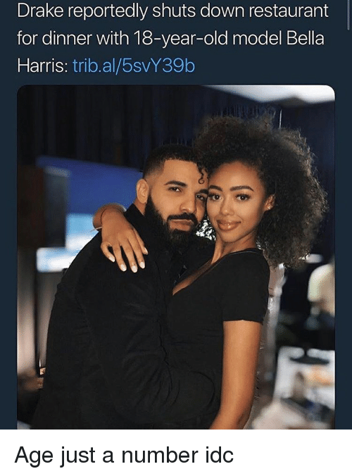 Drake, Restaurant, and Dank Memes: Drake reportedly shuts down restaurant  for dinner with 18-year-old model Bella  Harris: trib.al/5svY39b Age just a number idc