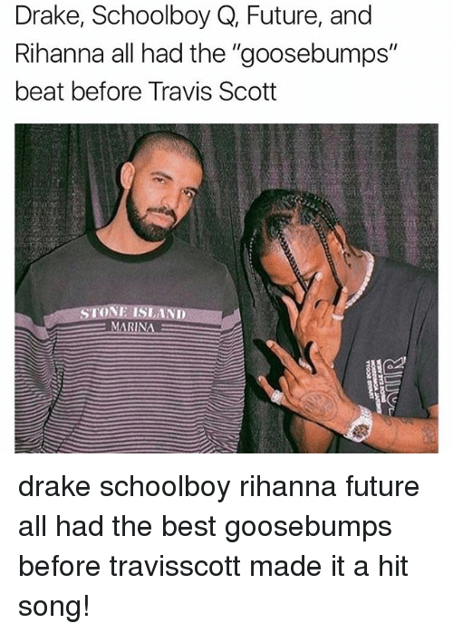 "Draking: Drake, Schoolboy Q, Future, and  Rihanna all had the ""goosebumps""  beat before Travis Scott  IN drake schoolboy rihanna future all had the best goosebumps before travisscott made it a hit song!"