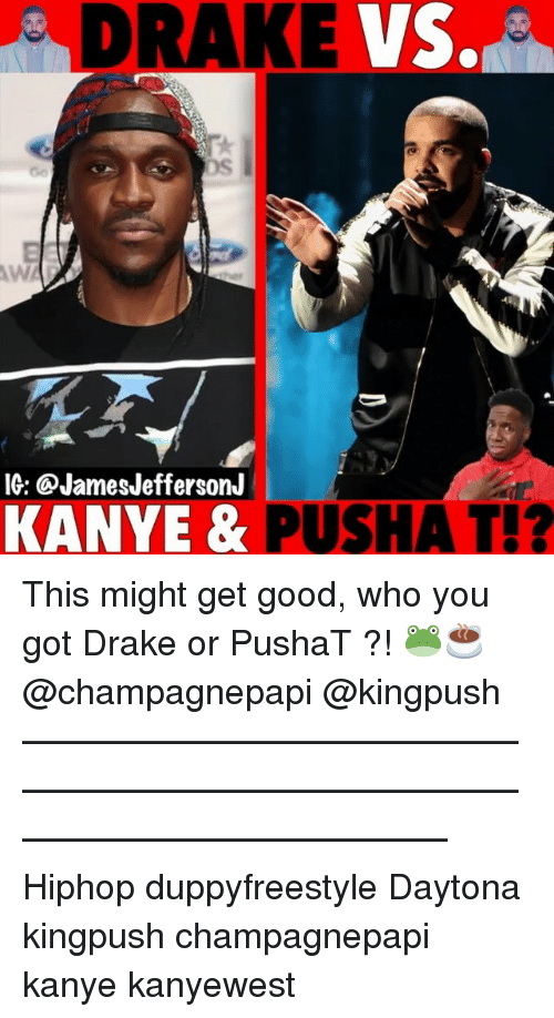 Hiphop: DRAKE V  DS  WA  IG: @JamesJeffersonJ  KANYE & PU  SHA T!? This might get good, who you got Drake or PushaT ?! 🐸☕️ @champagnepapi @kingpush ———————————————————————————————————————— Hiphop duppyfreestyle Daytona kingpush champagnepapi kanye kanyewest