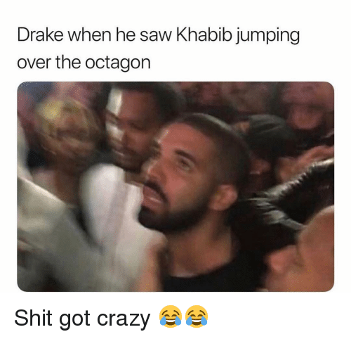 Crazy, Drake, and Funny: Drake when he saw Khabib jumping  over the octagon Shit got crazy 😂😂