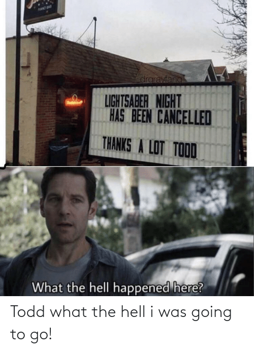 Lightsaber, Reddit, and Hell: draraviang  LIGHTSABER NIGHT  HAS BEEN CANCELLED  THANKS A LOT TOOD  What the hell happened here? Todd what the hell i was going to go!