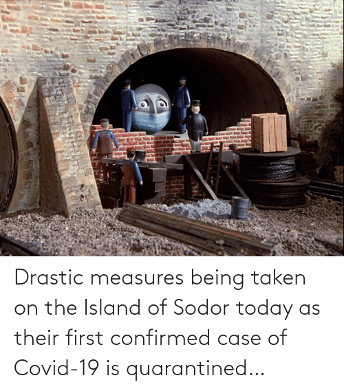 Confirmed: Drastic measures being taken on the Island of Sodor today as their first confirmed case of Covid-19 is quarantined…