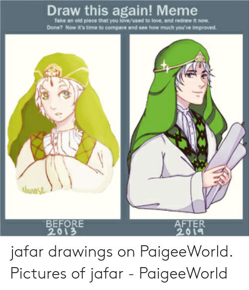 Paigeeworld: Draw this again! Meme  Talke an old piece that you love/used to love, and redraw it now  Done? Now it's time to compare and see how much you've improved  ana's&  AFTER  2019  2013 jafar drawings on PaigeeWorld. Pictures of jafar - PaigeeWorld