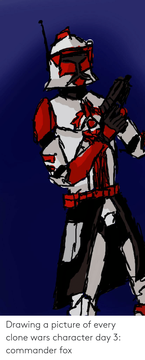 fox: Drawing a picture of every clone wars character day 3: commander fox