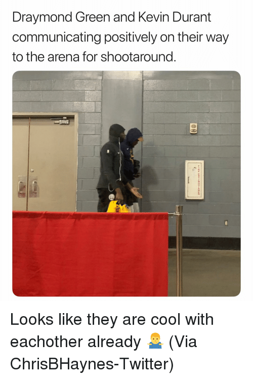 Basketball, Draymond Green, and Kevin Durant: Draymond Green and Kevin Durant  communicating positively on their way  to the arena for shootaround. Looks like they are cool with eachother already 🤷‍♂️ (Via ‪ChrisBHaynes‬-Twitter)