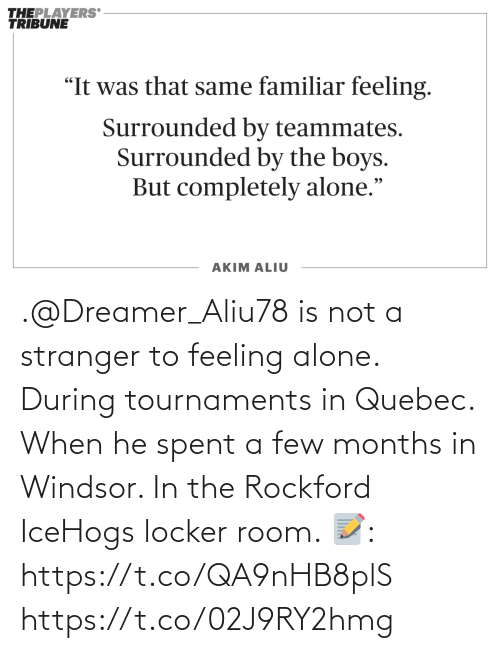 Being Alone, Memes, and Windsor: .@Dreamer_Aliu78 is not a stranger to feeling alone. During tournaments in Quebec. When he spent a few months in Windsor. In the Rockford IceHogs locker room.   📝: https://t.co/QA9nHB8plS https://t.co/02J9RY2hmg