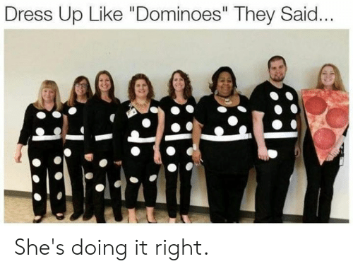 """Dank, Dominoes, and Dress: Dress Up Like """"Dominoes"""" They Said... She's doing it right."""