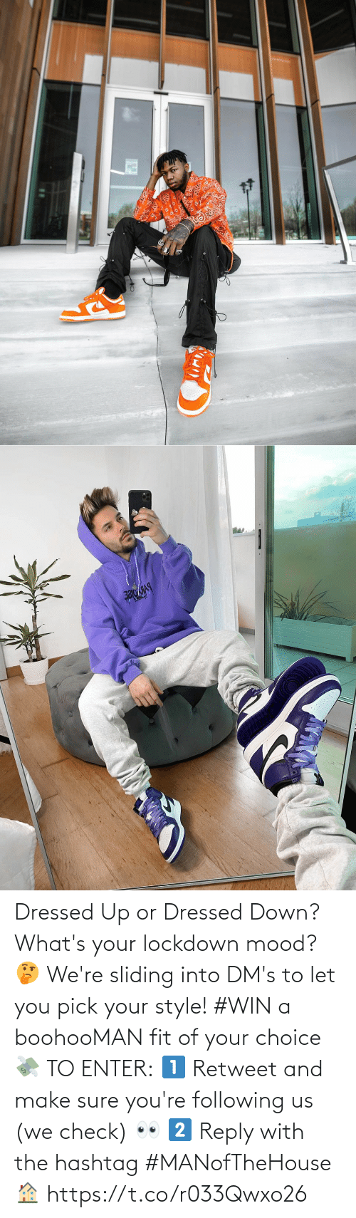 reply: Dressed Up or Dressed Down? What's your lockdown mood? 🤔  We're sliding into DM's to let you pick your style! #WIN a boohooMAN fit of your choice 💸  TO ENTER:  1️⃣ Retweet and make sure you're following us (we check) 👀  2️⃣ Reply with the hashtag #MANofTheHouse 🏠 https://t.co/r033Qwxo26