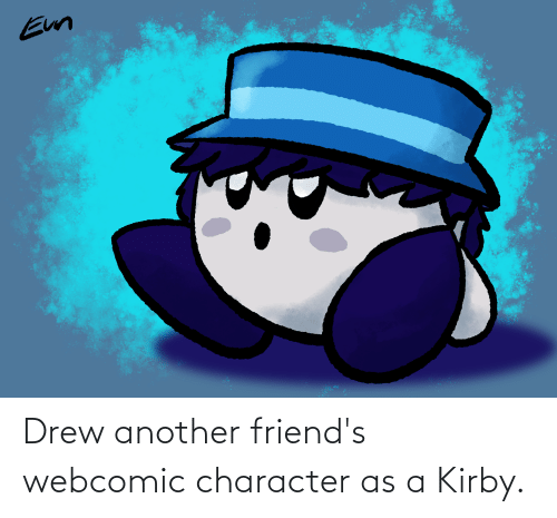 drew: Drew another friend's webcomic character as a Kirby.