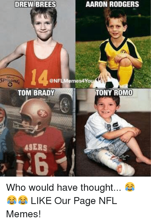 San Francisco 49ers, Aaron Rodgers, and Memes: DREW BREES  AARON RODGERS  SP LONG  @NFL Memes4You  TONY ROMO  TOM BRADY  49ERS Who would have thought... 😂😂😂  LIKE Our Page NFL Memes!