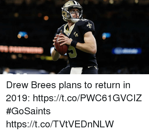 Memes, Drew Brees, and 🤖: Drew Brees plans to return in 2019: https://t.co/PWC61GVCIZ #GoSaints https://t.co/TVtVEDnNLW