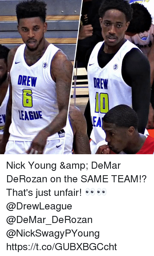 DeMar DeRozan, Memes, and Nick Young: DREW  DREW  EAGUE  EA Nick Young & DeMar DeRozan on the SAME TEAM!? That's just unfair! 👀👀 @DrewLeague @DeMar_DeRozan @NickSwagyPYoung https://t.co/GUBXBGCcht