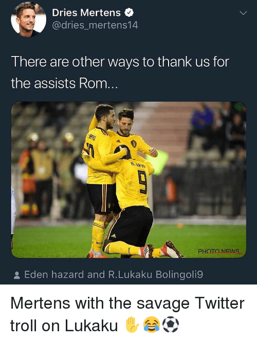 Memes, News, and Savage: Dries Mertens  @dries_mertens14  There are other ways to thank us for  the assists Rom...  PHOTO NEWS  오 Eden hazard and R.Lukaku Bolingoli9 Mertens with the savage Twitter troll on Lukaku ✋😂⚽️